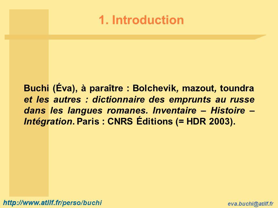 http://www.atilf.fr eva.buchi@atilf.fr http://www.atilf.fr/perso/buchi 1. Introduction Buchi (Éva), à paraître : Bolchevik, mazout, toundra et les aut