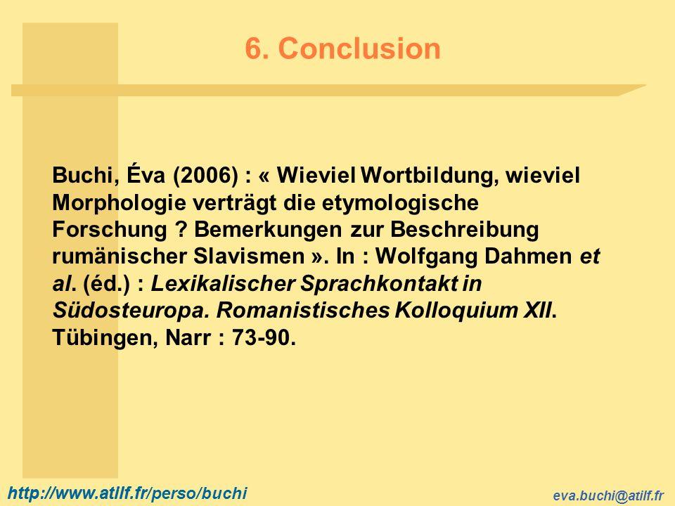 http://www.atilf.fr eva.buchi@atilf.fr http://www.atilf.fr/perso/buchi 6. Conclusion Buchi, Éva (2006) : « Wieviel Wortbildung, wieviel Morphologie ve