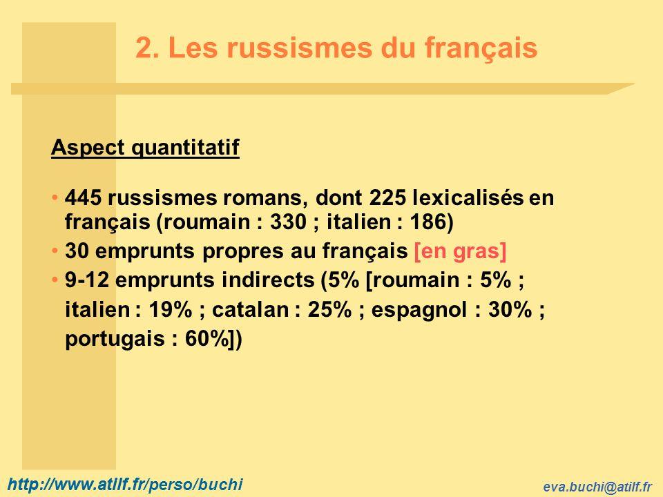 http://www.atilf.fr eva.buchi@atilf.fr http://www.atilf.fr/perso/buchi 2. Les russismes du français Aspect quantitatif 445 russismes romans, dont 225