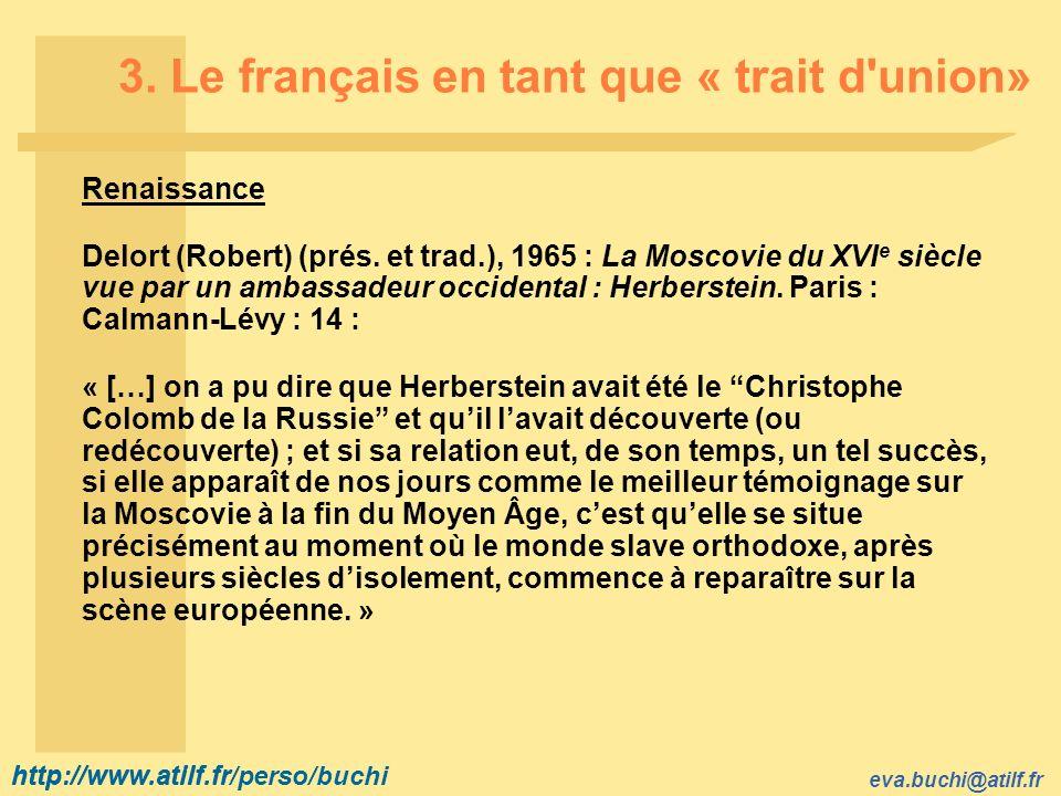 http://www.atilf.fr eva.buchi@atilf.fr http://www.atilf.fr/perso/buchi 3. Le français en tant que « trait d'union» Renaissance Delort (Robert) (prés.