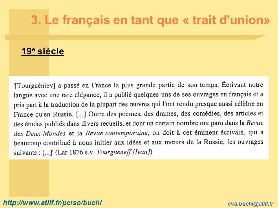 http://www.atilf.fr eva.buchi@atilf.fr http://www.atilf.fr/perso/buchi 3. Le français en tant que « trait d'union» 19 e siècle
