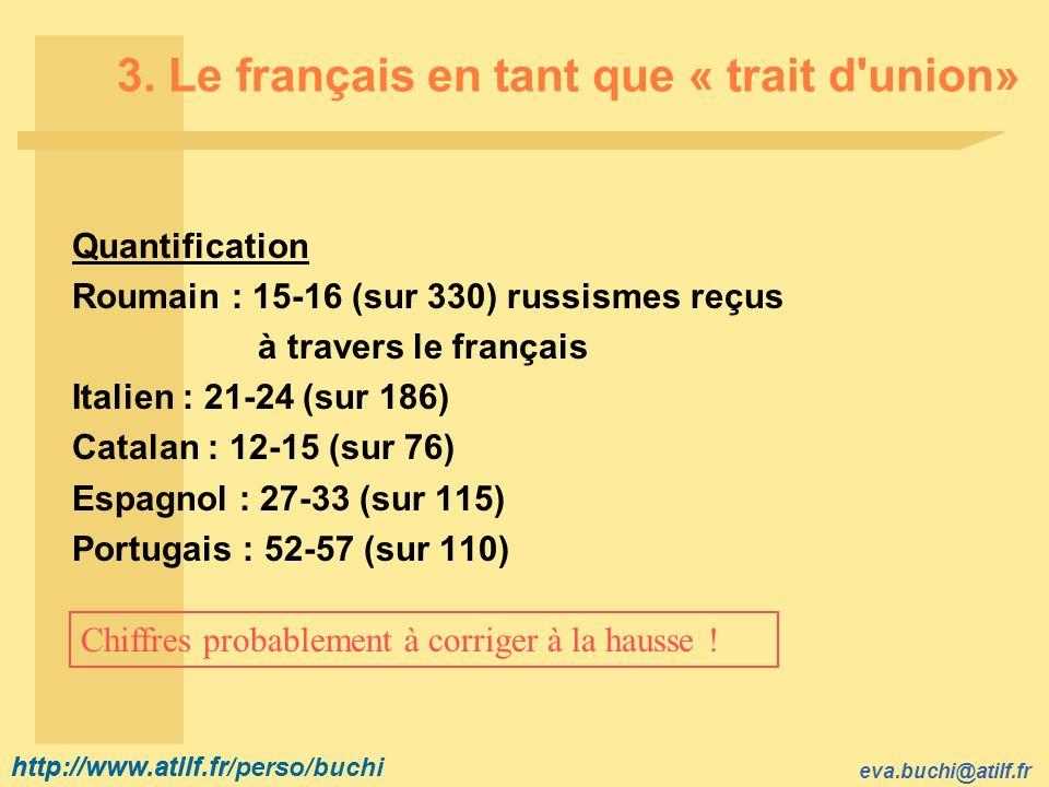 http://www.atilf.fr eva.buchi@atilf.fr http://www.atilf.fr/perso/buchi 3. Le français en tant que « trait d'union» Quantification Roumain : 15-16 (sur