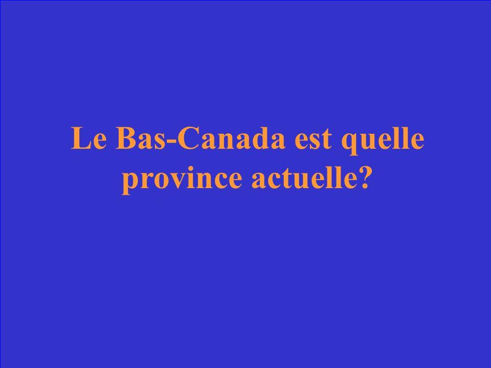 Le Bas-Canada est quelle province actuelle?