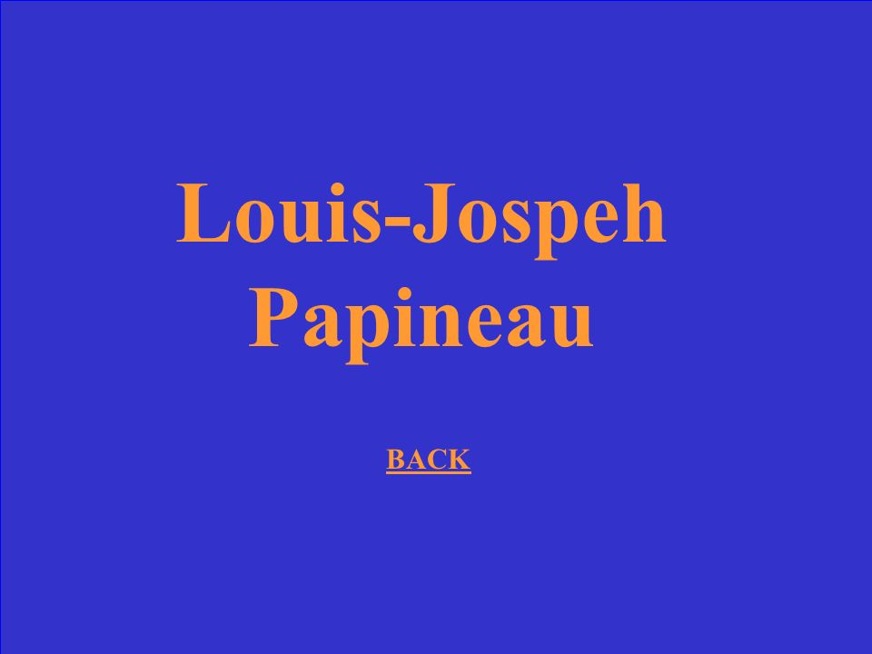 Louis-Jospeh Papineau BACK