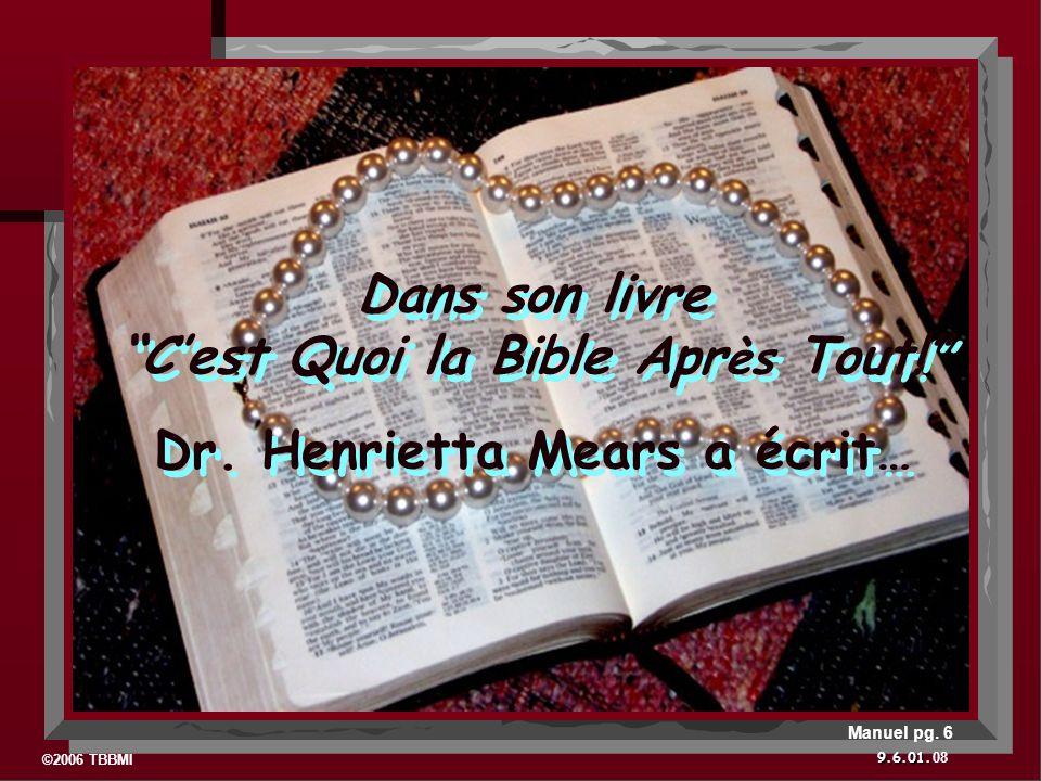 ©2006 TBBMI 9.6.01. Dans son livre Cest Quoi la Bible Apr ès Tout! Dr. Henrietta Mears a écrit… Dans son livre Cest Quoi la Bible Apr ès Tout! Dr. Hen