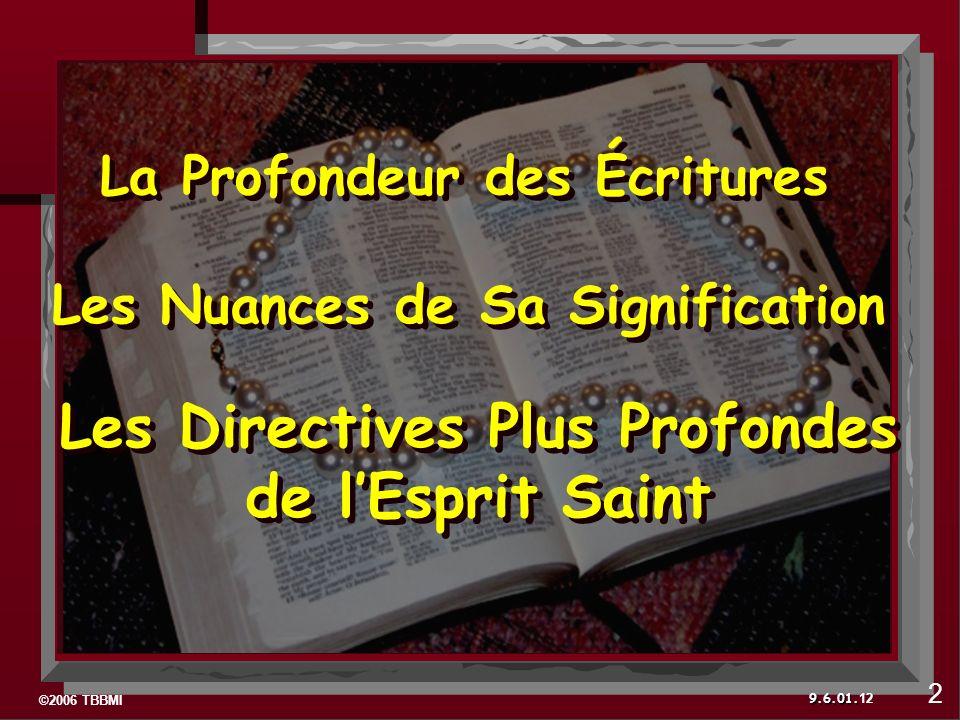 ©2006 TBBMI 9.6.01. Les Nuances de Sa Signification Les Directives Plus Profondes de lEsprit Saint La Profondeur des Écritures 12 2
