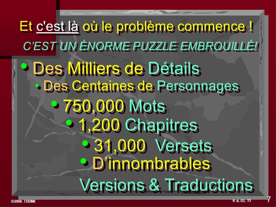 ©2006 TBBMI 9.6.01. Des Milliers de Détails Des Centaines de Personnages 750,000 Mots 1,200 Chapitres 31,000 Versets Dinnombrables Versions & Traducti