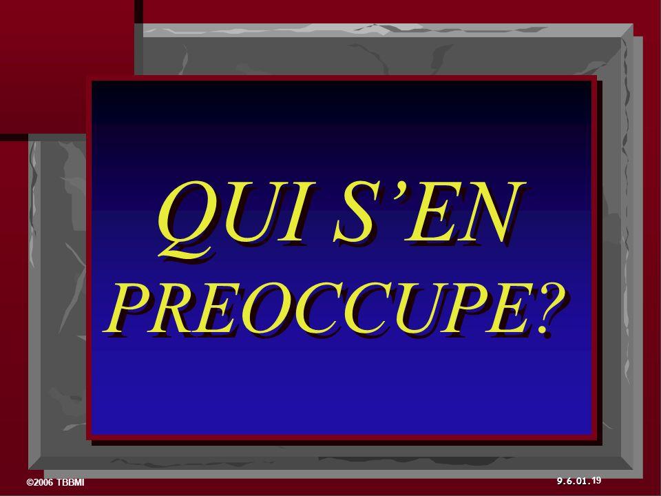 ©2006 TBBMI 9.6.01. 19 QUI SEN PREOCCUPE? QUI SEN PREOCCUPE?