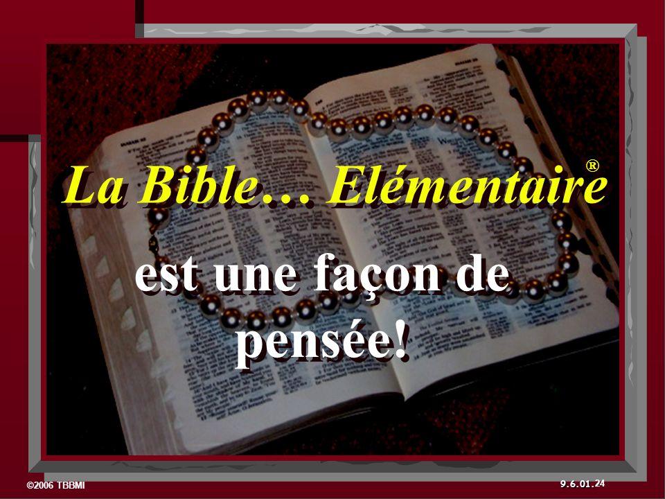 9.6.01. La Bible… Elémentaire ® ® est une façon de pensée! 24