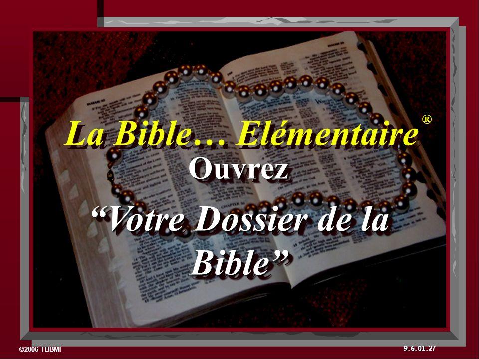 ©2006 TBBMI 9.6.01. Ouvrez Votre Dossier de la BibleVotre Dossier de la BibleOuvrez 27 La Bible… Elémentaire ® ®