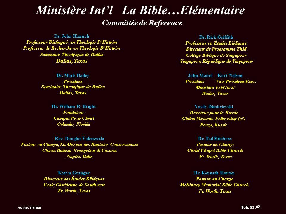 ©2006 TBBMI 9.6.01. © Ministère Intl La Bible…Elémentaire Dr. John Hannah Professeur Distingué en Theologie DHistoire Professeur de Recherche en Theol