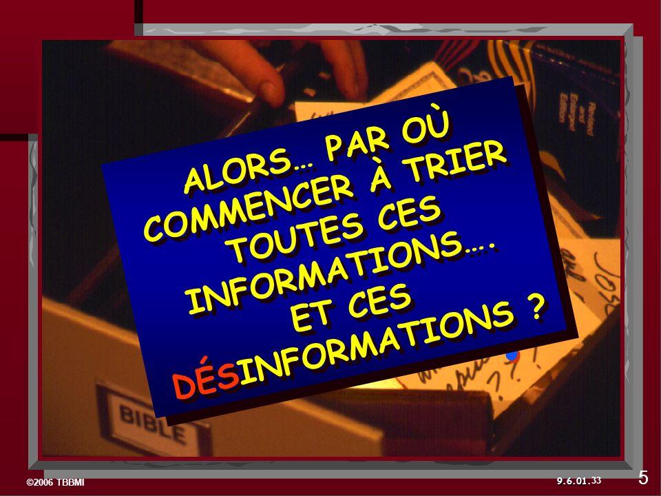 ©2006 TBBMI 9.6.01. 33 5 . ALORS… PAR OÙ COMMENCER À TRIER TOUTES CES INFORMATIONS….
