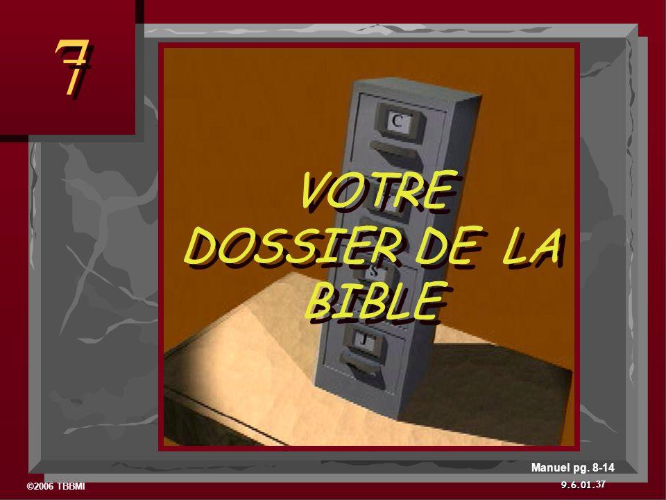 ©2006 TBBMI 9.6.01. 7 7 VOTRE DOSSIER DE LA BIBLE 37 Manuel pg. 8-14
