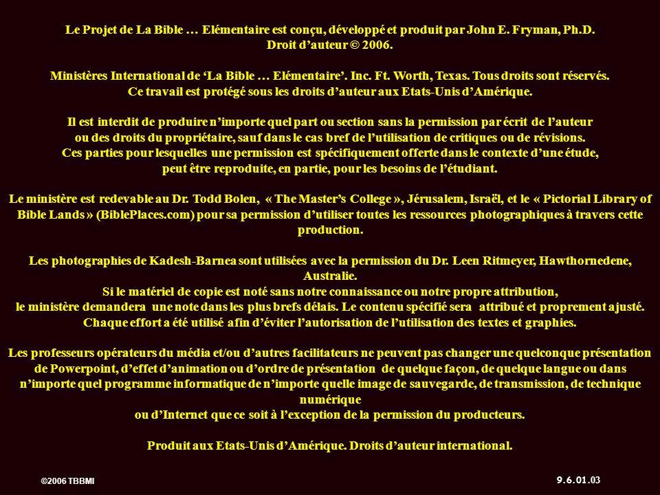 ©2006 TBBMI 9.6.01. 03 Le Projet de La Bible … Elémentaire est conçu, développé et produit par John E. Fryman, Ph.D. Droit dauteur © 2006. Ministères