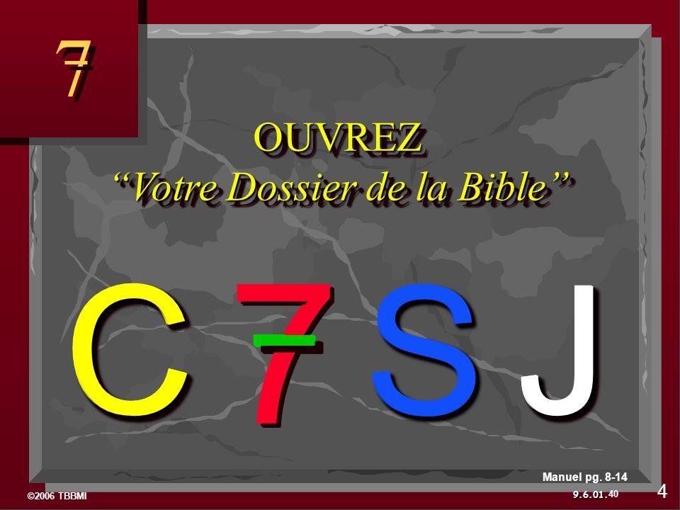 ©2006 TBBMI 9.6.01. 7 7 7 7 7 7J S C 7 7 7 7JJ S CC 7 7 7 7JJ S CC 7 7 7 7JJ S CC 40 4 Manuel pg. 8-14 OUVREZ Votre Dossier de la Bible