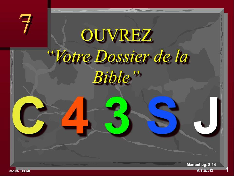 ©2006 TBBMI 9.6.01. 7 7 OUVREZVotre Dossier de la Bible C 4 3 S J 42 1 Manuel pg. 8-14