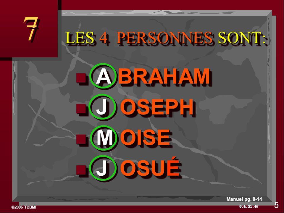©2006 TBBMI 9.6.01. LES 4 PERSONNES SONT: LES 4 PERSONNES SONT: A BRAHAM A BRAHAM J OSEPH J OSEPH M OISE M OISE J OSUÉ J OSUÉ A BRAHAM A BRAHAM J OSEP