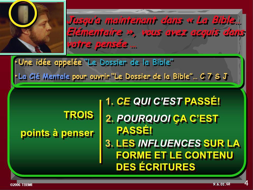 ©2006 TBBMI 9.6.01. TROIS points à penser TROIS points à penser Jusqua maintenant dans « La Bible… Elémentaire », vous avez acquis dans votre pensée …