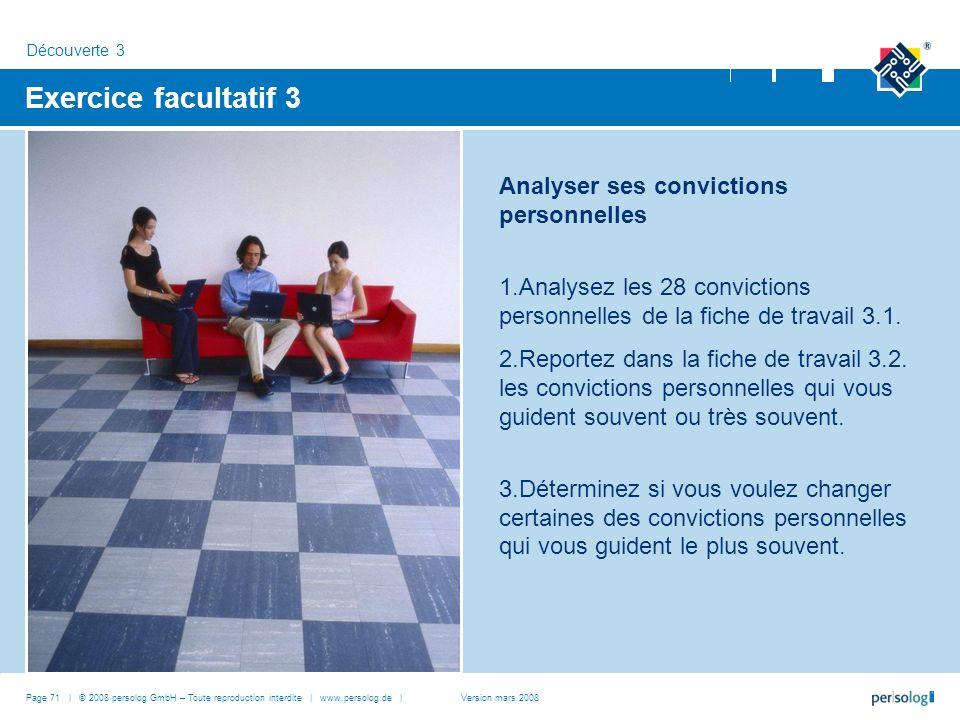 Page 71 | © 2008 persolog GmbH – Toute reproduction interdite | www.persolog.de | Exercice facultatif 3 Analyser ses convictions personnelles 1.Analysez les 28 convictions personnelles de la fiche de travail 3.1.