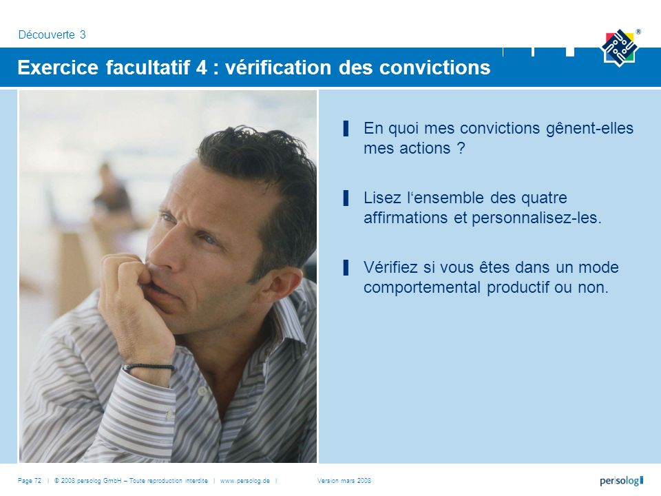 Page 72 | © 2008 persolog GmbH – Toute reproduction interdite | www.persolog.de | Exercice facultatif 4 : vérification des convictions En quoi mes convictions gênent-elles mes actions .
