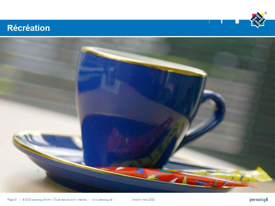 Page 81 | © 2008 persolog GmbH – Toute reproduction interdite | www.persolog.de | Récréation Version mars 2008