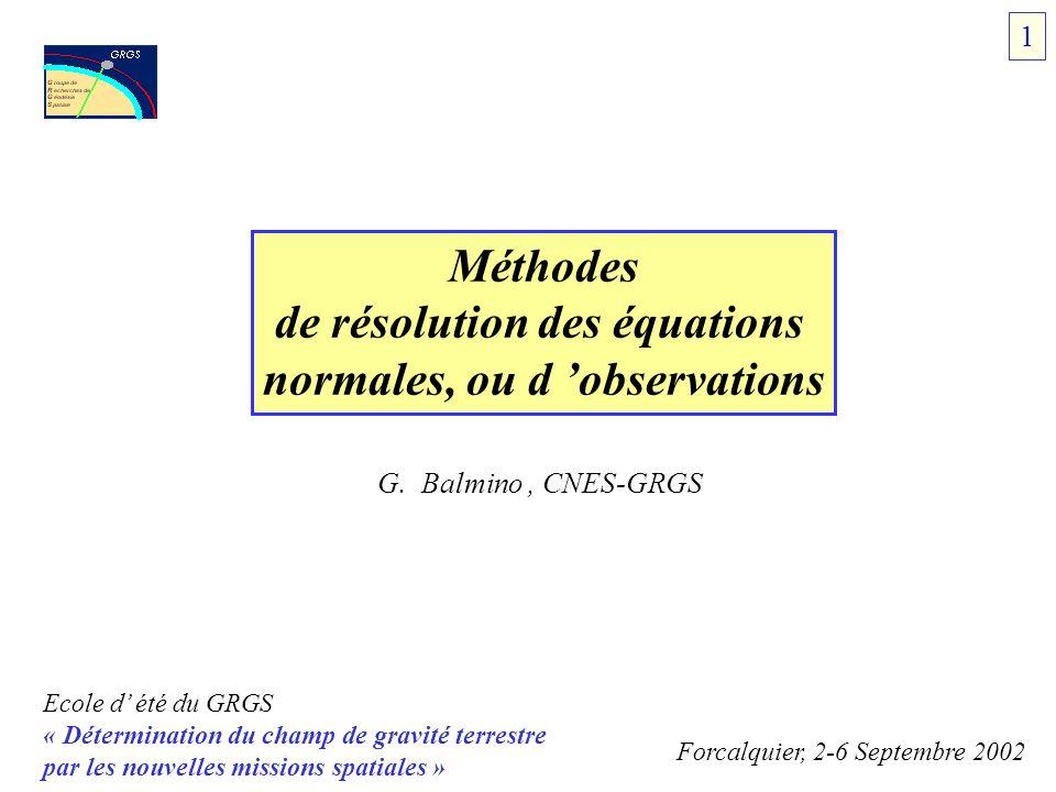Ecole d été du GRGS « Détermination du champ de gravité terrestre par les nouvelles missions spatiales » Forcalquier, 2-6 Septembre 2002 Méthodes de r