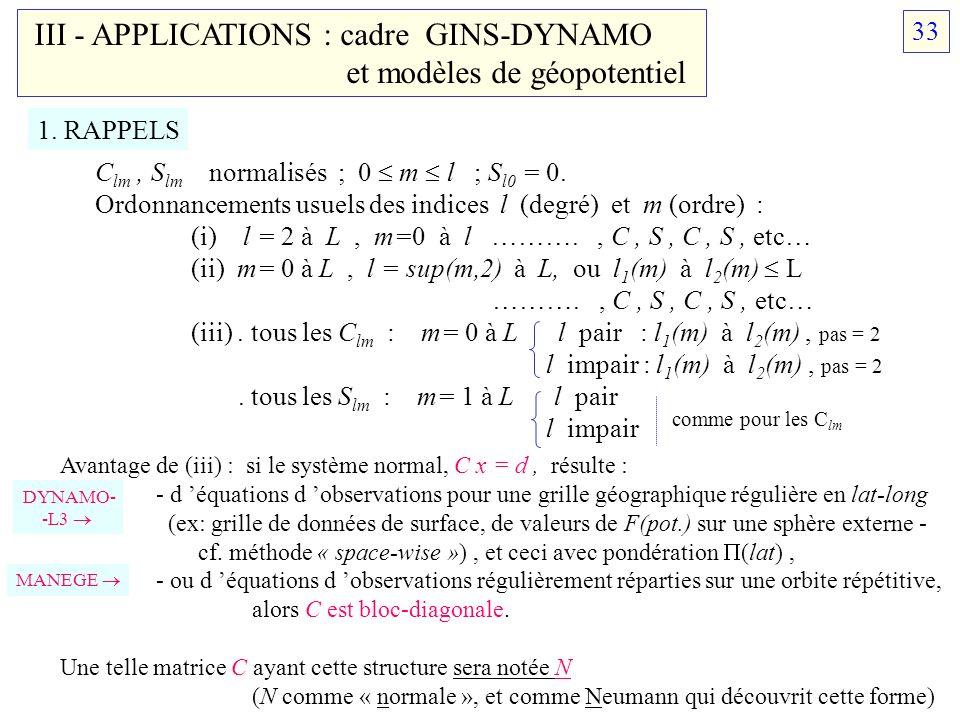 III - APPLICATIONS : cadre GINS-DYNAMO et modèles de géopotentiel 1. RAPPELS C lm, S lm normalisés ; 0 m l ; S l0 = 0. Ordonnancements usuels des indi