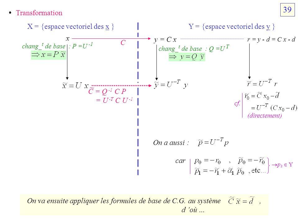 Transformation X = {espace vectoriel des x }Y = {espace vectoriel des y } x y = C x C C = Q -1 C P = U -T C U -1 chang_ t de base : P =U -1 chang_ t d