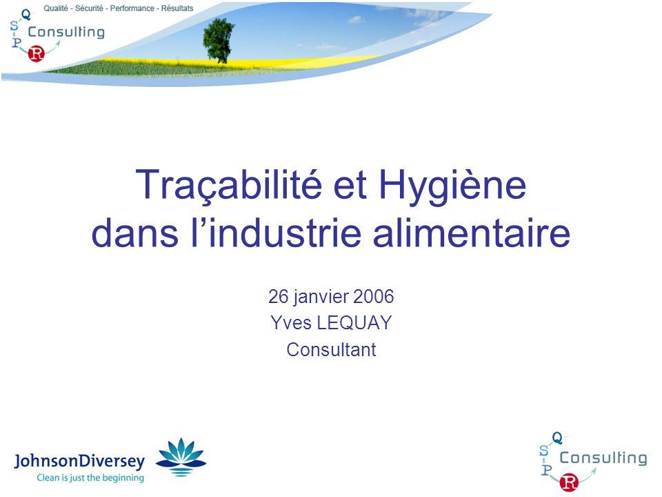 Traçabilité et Hygiène dans lindustrie alimentaire 26 janvier 2006 Yves LEQUAY Consultant