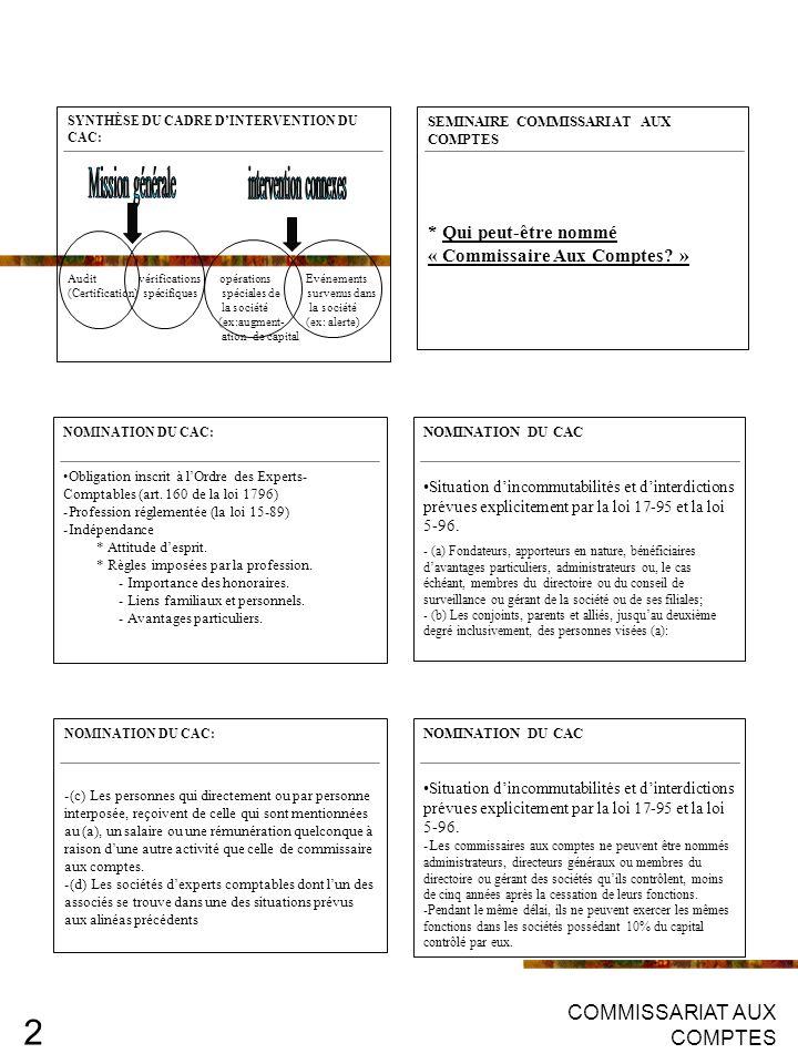 COMMISSARIAT AUX COMPTES 2 NOMINATION DU CAC: -(c) Les personnes qui directement ou par personne interposée, reçoivent de celle qui sont mentionnées au (a), un salaire ou une rémunération quelconque à raison dune autre activité que celle de commissaire aux comptes.