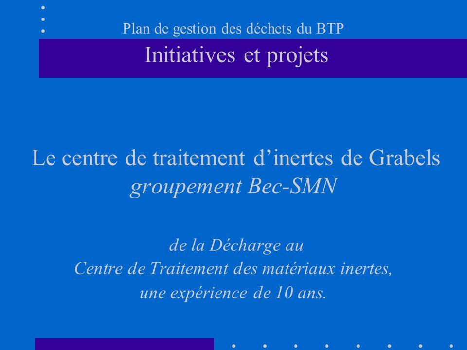 Plan de gestion des déchets du BTP Initiatives et projets Le centre de traitement dinertes de Grabels groupement Bec-SMN de la Décharge au Centre de T