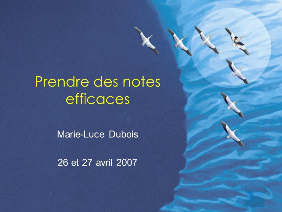 Prendre des notes efficaces Marie-Luce Dubois 26 et 27 avril 2007