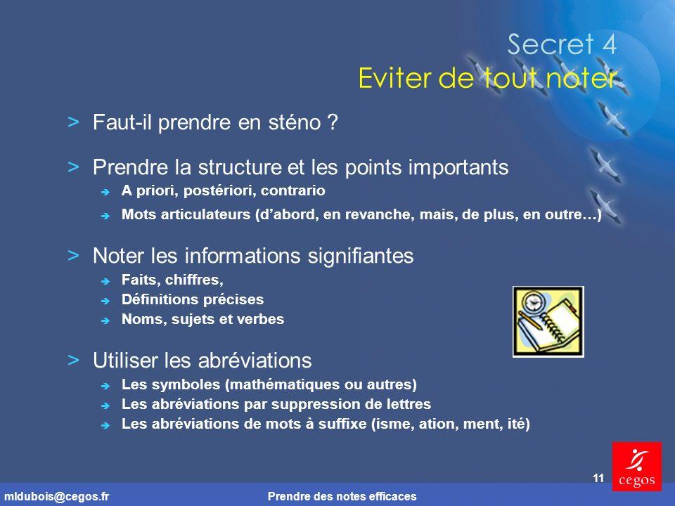 mldubois@cegos.frPrendre des notes efficaces 11 Secret 4 Eviter de tout noter >Faut-il prendre en sténo .