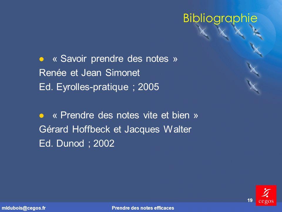 mldubois@cegos.frPrendre des notes efficaces 19 Bibliographie « Savoir prendre des notes » Renée et Jean Simonet Ed.