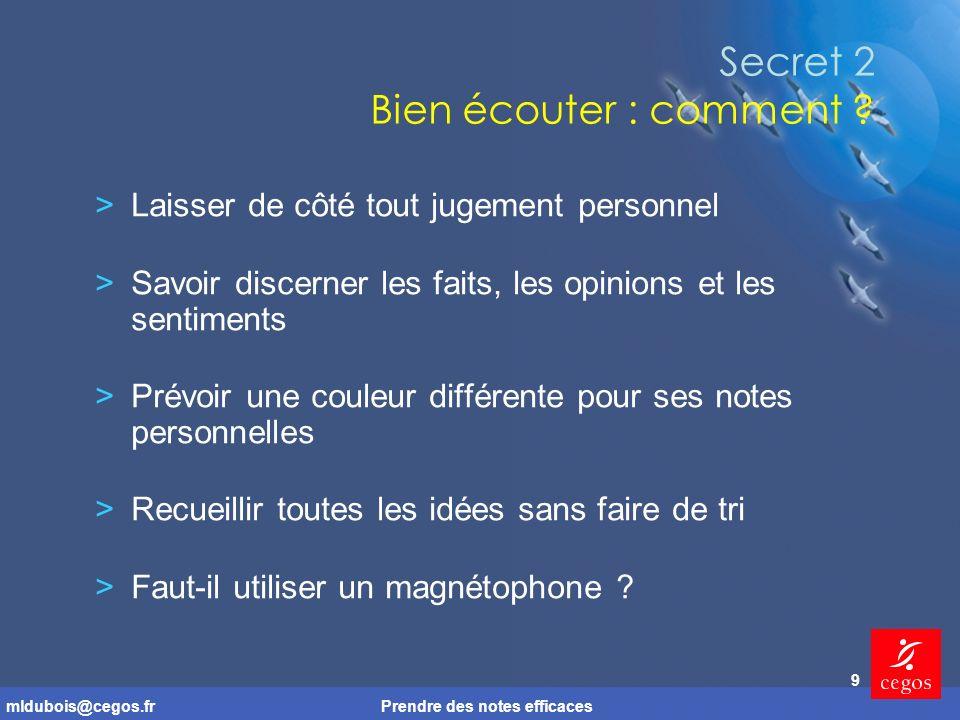 mldubois@cegos.frPrendre des notes efficaces 9 Secret 2 Bien écouter : comment .