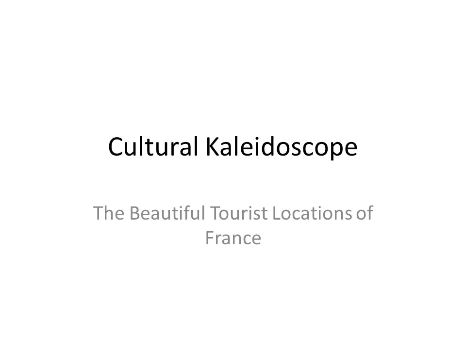 Cultural Kaleidoscope The Beautiful Tourist Locations of France
