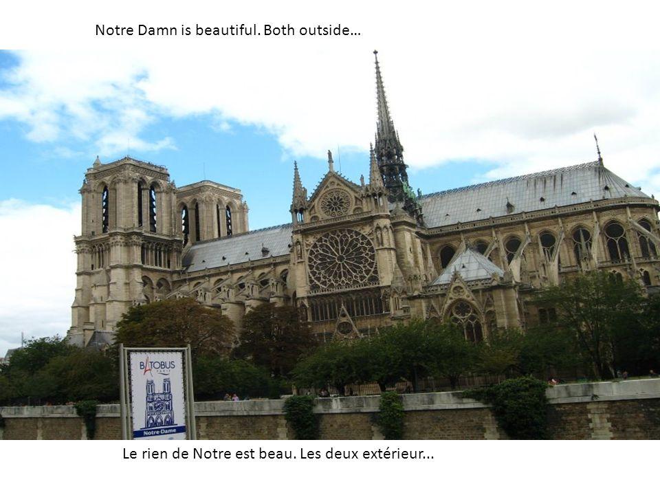 Notre Damn is beautiful. Both outside… Le rien de Notre est beau. Les deux extérieur...
