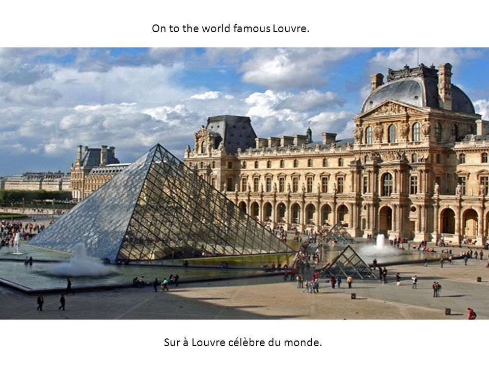 On to the world famous Louvre. Sur à Louvre célèbre du monde.