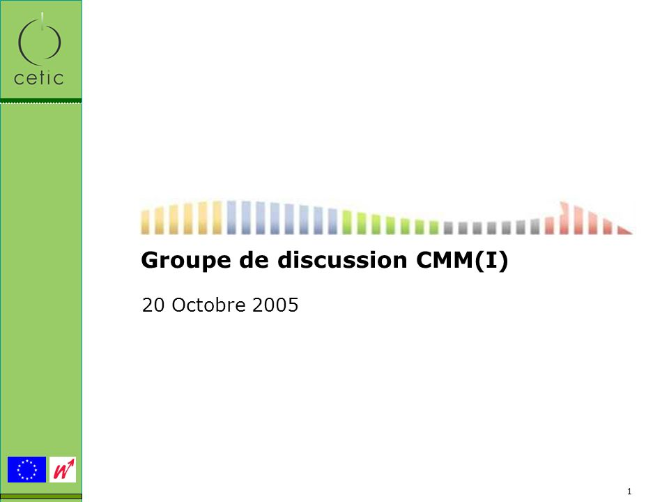 1 Groupe de discussion CMM(I) 20 Octobre 2005