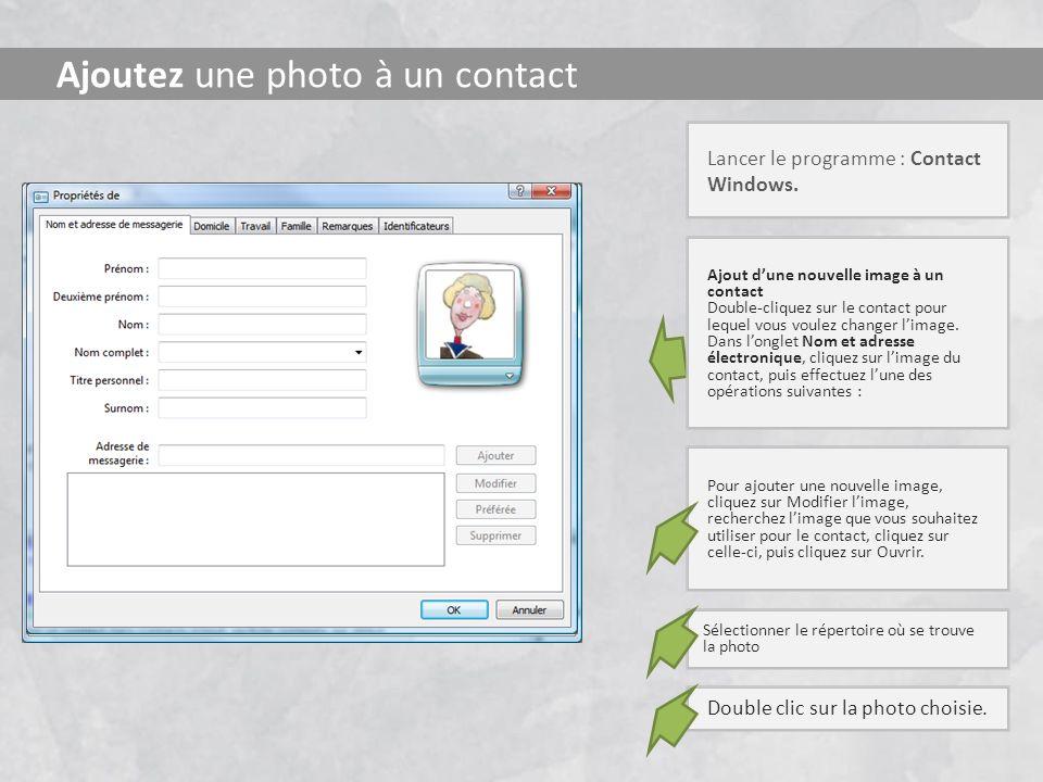 Ajoutez une photo à un contact Lancer le programme : Contact Windows. Ajout dune nouvelle image à un contact Double-cliquez sur le contact pour lequel