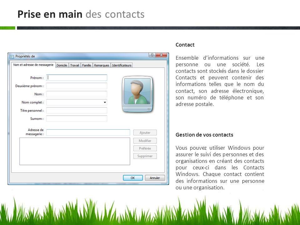Gestion de vos contacts Vous pouvez utiliser Windows pour assurer le suivi des personnes et des organisations en créant des contacts pour ceux-ci dans les Contacts Windows.