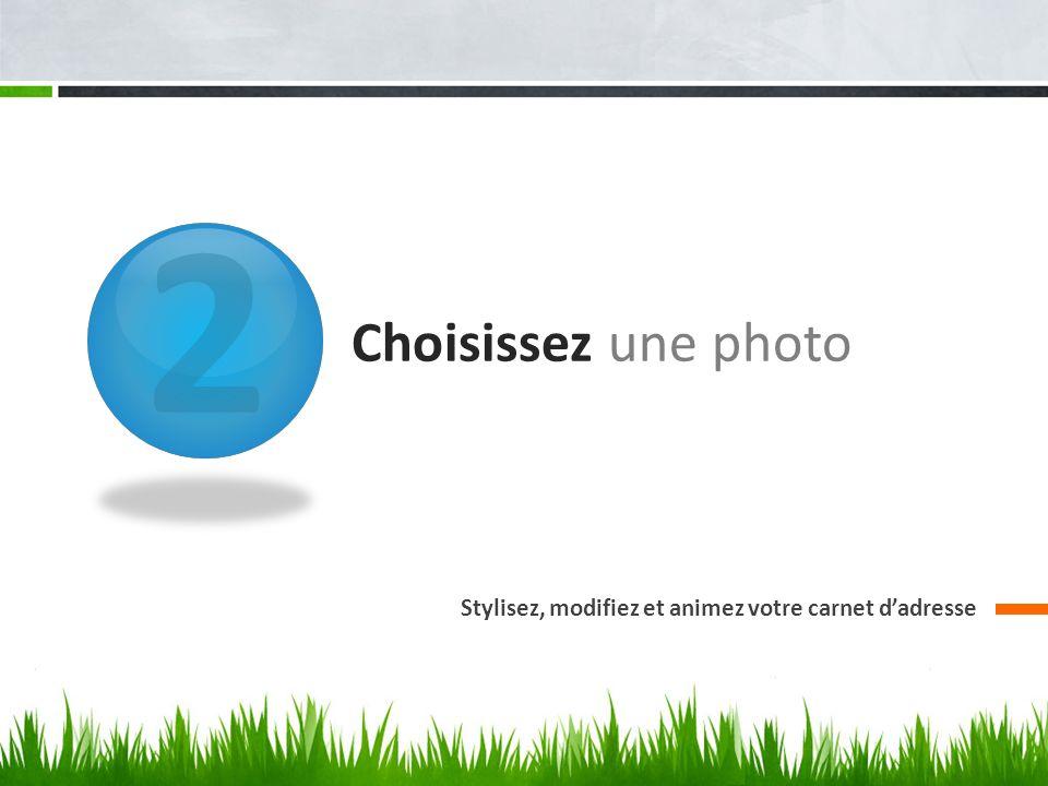 2 Choisissez une photo Stylisez, modifiez et animez votre carnet dadresse