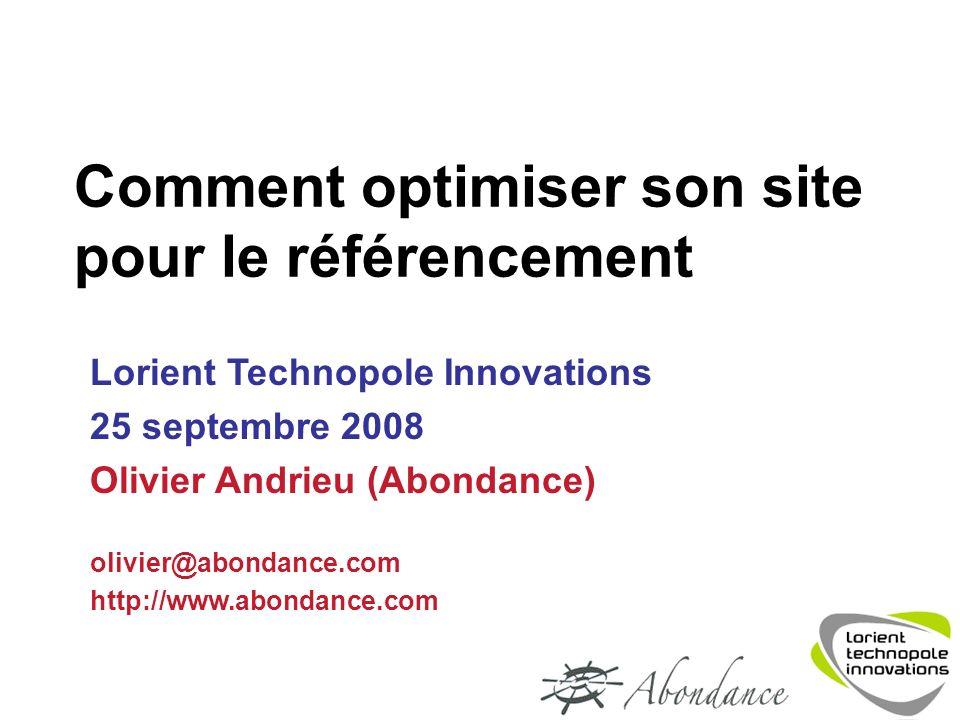 Comment optimiser son site pour le référencement Lorient Technopole Innovations 25 septembre 2008 Olivier Andrieu (Abondance) olivier@abondance.com http://www.abondance.com