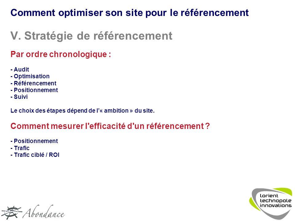 V. Stratégie de référencement Par ordre chronologique : - Audit - Optimisation - Référencement - Positionnement - Suivi Le choix des étapes dépend de