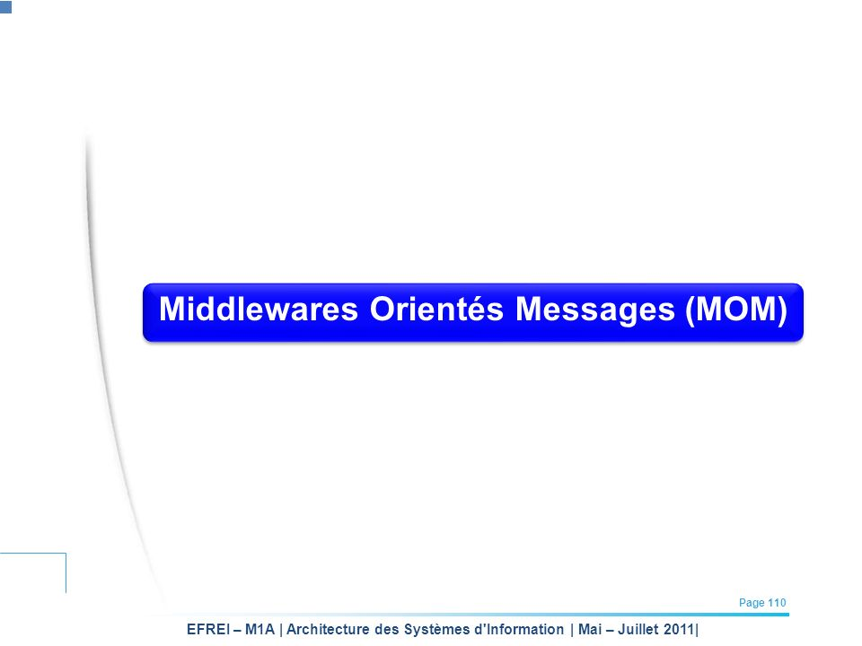 EFREI – M1A | Architecture des Systèmes d'Information | Mai – Juillet 2011| Page 110 Middlewares Orientés Messages (MOM)
