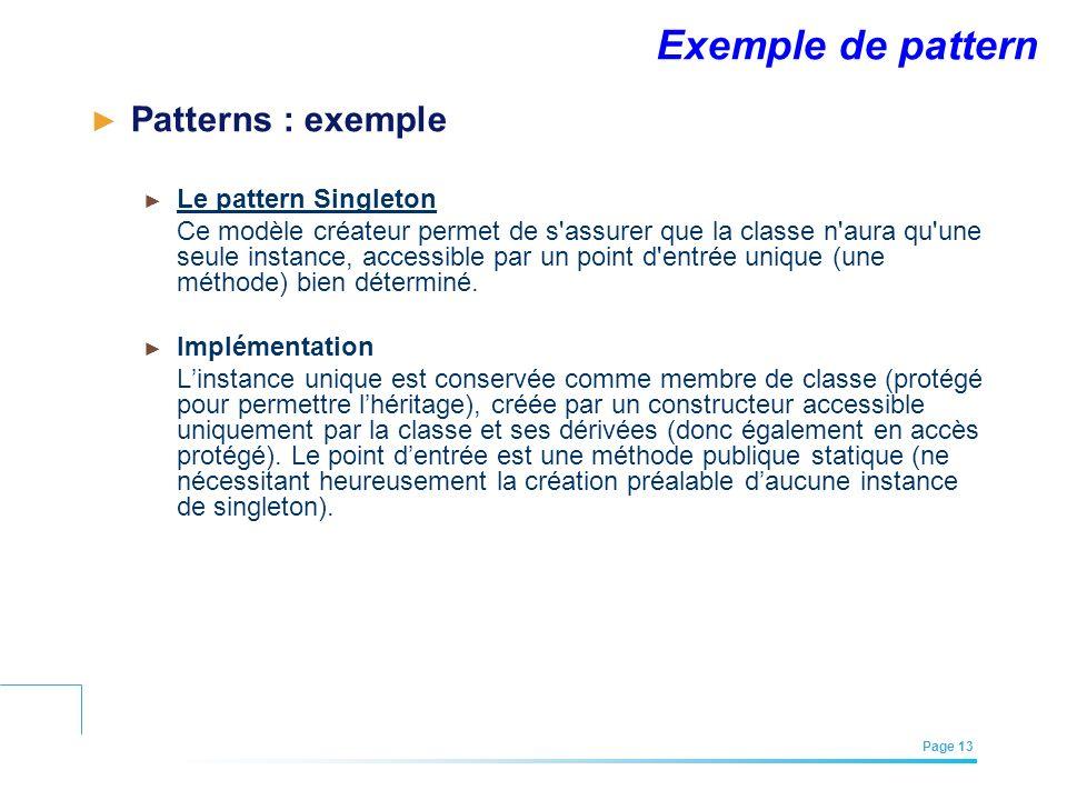 EFREI – M1A | Architecture des Systèmes d'Information | Mai – Juillet 2011| Page 13 Exemple de pattern Patterns : exemple Le pattern Singleton Ce modè
