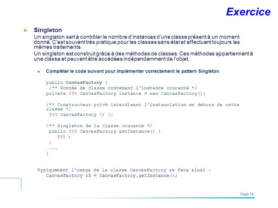 EFREI – M1A | Architecture des Systèmes d'Information | Mai – Juillet 2011| Page 14 Exercice Singleton Un singleton sert à contrôler le nombre d'insta