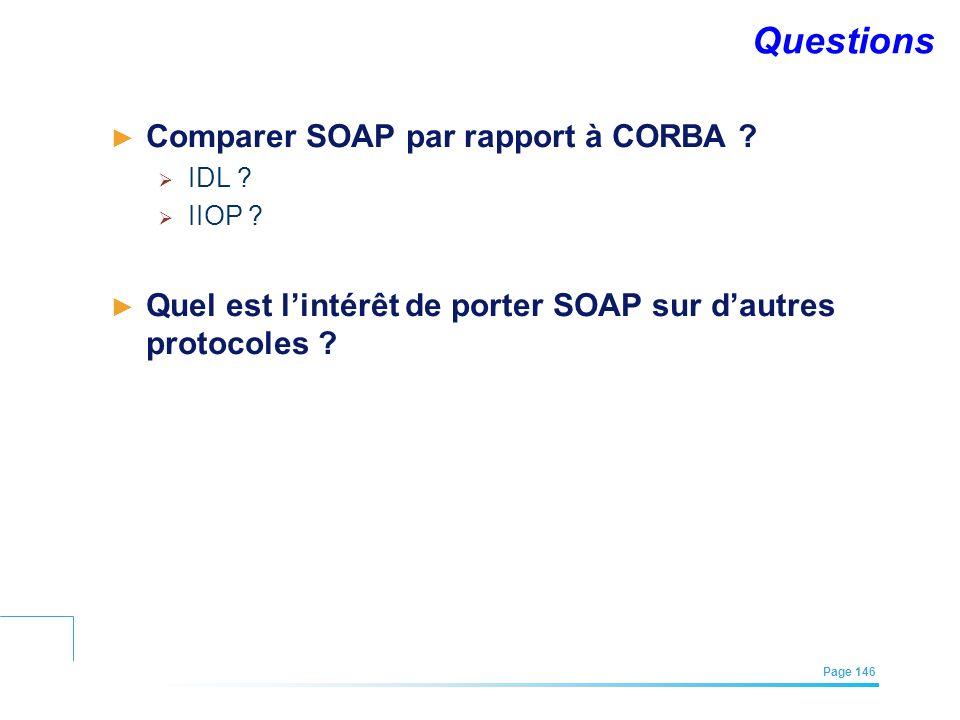 EFREI – M1A | Architecture des Systèmes d'Information | Mai – Juillet 2011| Page 146 Questions Comparer SOAP par rapport à CORBA ? IDL ? IIOP ? Quel e