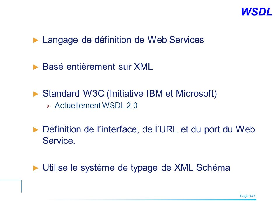 EFREI – M1A | Architecture des Systèmes d'Information | Mai – Juillet 2011| Page 147 WSDL Langage de définition de Web Services Basé entièrement sur X