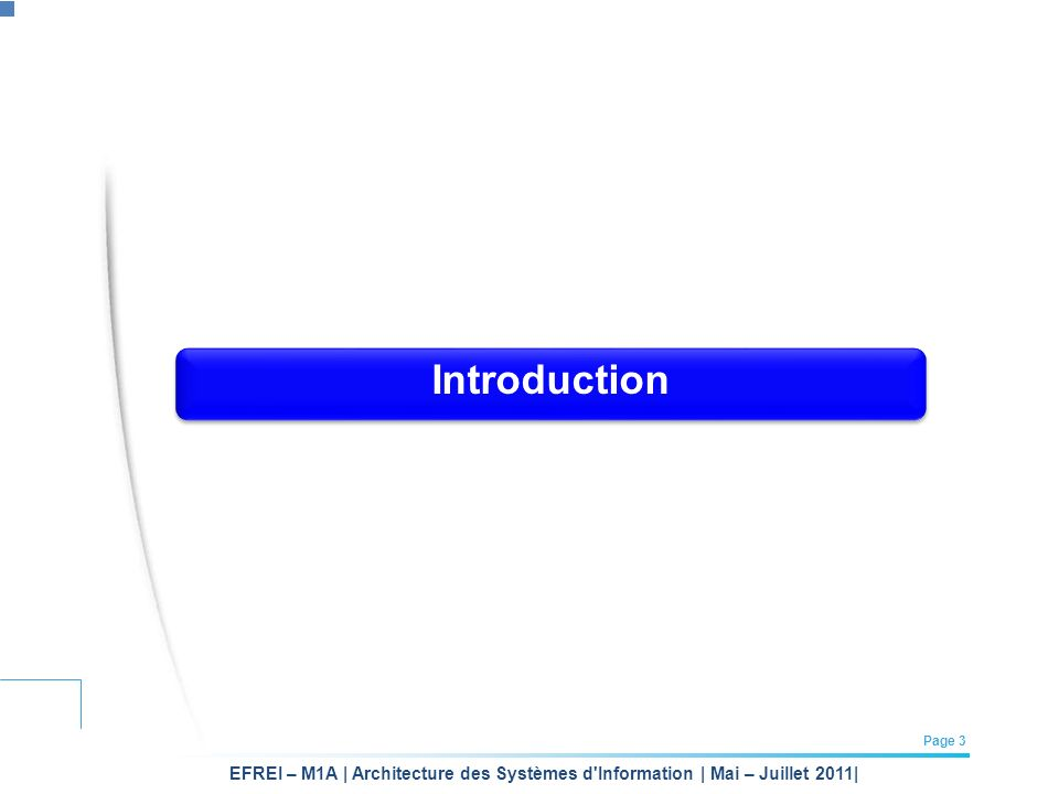 EFREI – M1A | Architecture des Systèmes d Information | Mai – Juillet 2011| Page 4 Introduction But de cette formation Vous donner les éléments de base darchitecture de systèmes dinformation.